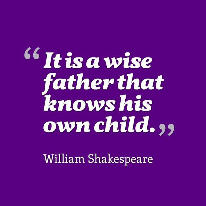 shakespeare fatherhood quote